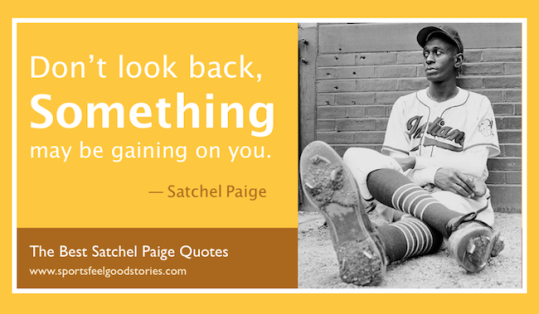 dont-look-back-satch-quote